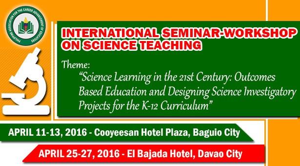 INTERNATIONAL SEMINAR-WORKSHOP ON SCIENCE TEACHING APRIL 11-13 & 25-27, 2016